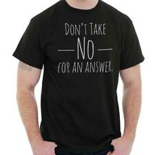 Don't Take No For Answer Funny Sayings Humorous Novelty Quote T-Shirt Tee