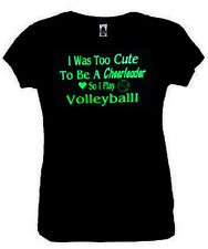 I Was Too Cute To Be Cheerleader So I Play Volleyball Girl T-Shirt S-2XL Black