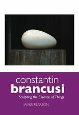 Constantin Brancusi: Sculpting the Essence of Things (Sculptors) by Pearson, Ja