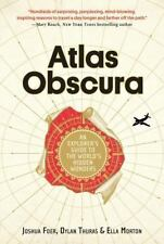 Atlas Obscura : An Explorer's Guide to the World's Hidden Wonders by Joshua...