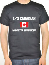 1/2 CANADIAN IS BETTER THAN NONE - Canada / Maple Leaf / Fun Themed Mens T-Shirt