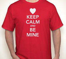 KEEP CALM AND BE MINE Valentine's Day I love my husband/wife T-shirt S-5XL