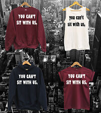 UNISEX MEAN GIRLS YOU CAN'T SIT WITH US,  T SHIRT, SWEAT TOP or HOODIE wasted