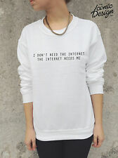 *I Don't Need The Internet The Internet Needs Me Jumper Top Sweater Tumblr Dope*