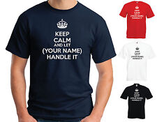 KEEP CALM AND LET (YOUR NAME) HANDLE IT -  PERSONALISED T-SHIRTS