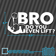 Bro Do You Even Lift ? - vinyl decal sticker weight lifting body building funny