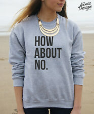 * How About No Jumper Top Fashion Hipster Slogan Fresh Sweater Funny Tumblr *