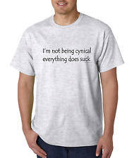 Unique T-shirt Novelty I'm Not Being Cynical Everything Does Suck