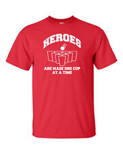 HEROES Are Made 1 Cup at a Time BEER PONG College Drinking Men's Tee Shirt 391