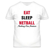 Eat Sleep Netball Nothing Else Matters T Shirt
