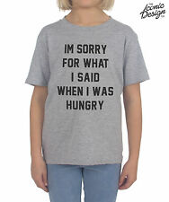 Children's IM SORRY FOR WHAT I SAID WHEN I WAS HUNGRY T-shirt Tumblr Kids I'm