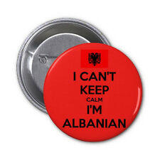 I cant KEEP CALM I'm ALBANIAN 25mm,38mm,45mm,58mm Button Pin Badge
