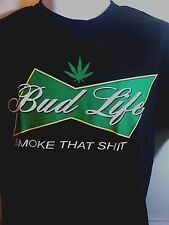 BUD LIFE SMOKE THAT SH*T -  MENS MARIJUANA  WEED T SHIRT  - BLACK