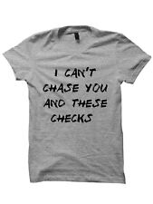 I CAN'T CHASE YOU AND THESE CHECKS T-SHIRT FUNNY SHIRTS CHEAP SHIRTS WITH WORDS
