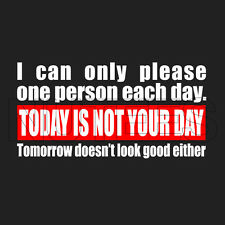 I Can Only One Person Each Day Today Is Not Mens Ladies Funny T-Shirt S-XXL Size