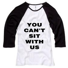 You Can't Sit With Us Womens Baseball Shirt Mean Girls Movie Quotes Humor Soft