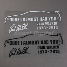 Funny PAUL WALKER Auto CAR DECAL STICKER Decor TRIBUTE DUDE I ALMOST HAD YOU