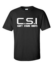 C.S.I  Can't Stand Idiots TV Spoof Funny  Men's Tee Shirt Small to 6 XL