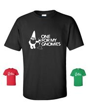 ONE FOR MY GNOMIES Homies Beer Drinking FUNNY Party Gift Men's Tee Shirt