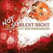 Not So Silent Night: Christmas with REO Speedwagon [Bonus Tracks] by REO Speedwa