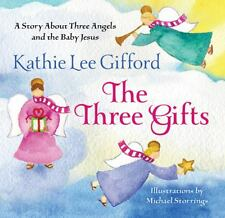 The Three Gifts :A Story about Three Angels and the Baby Jesus by Kathie Lee