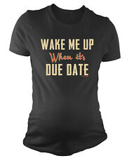 Ladies MATERNITY T-Shirt Wake me up when its DUE Date Womens Baby Motherhood