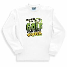 Long Sleeve T-shirt Adult Youth Sports Born To Golf Forced To Work Golfing