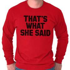 That's What She Said Classic Funny Quote Humor Satire Graphic Long Sleeve Tee