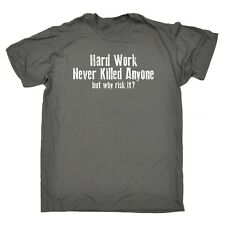 Men's Hard Work Never Killed Anyone But Why Risk It Funny Joke Humour T-SHIRT
