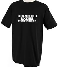 I'D RATHER BE IN ROCK HILL SOUTH CAROLINA TSHIRT TEE SHIRT TOP