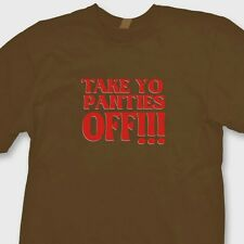 TAKE YO PANTIES OFF Rude Funny Sex T-shirt This Is The End Tee Shirt