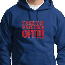 TAKE YO PANTIES OFF Rude Funny Sex T-shirt This Is The End Hoodie Sweatshirt