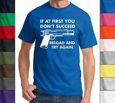 If At First You Don't Succeed Reload & Try Again Gun RIght Funny Unisex T Shirt