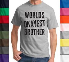 Worlds Okayest Brother Funny T Shirt Holiday Birthday Gift Unisex Tee Shirt