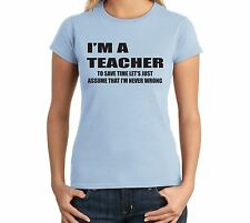 I'm A Teacher To Save Time Let's Assume I'm Right Funny Ladies T Shirt Gift Tee