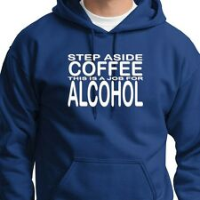 STEP ASIDE Coffee This Is A Job For Alcohol Tshirt Funny Party Hoodie Sweatshirt