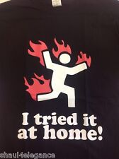 I Tried It At Home! Funny Shirt 100% cotton NEW
