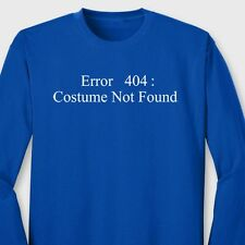 ERROR 404 COSTUME NOT FOUND Funny T-shirt Geek Nerdy Long Sleeve Tee