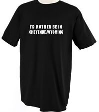 I'D RATHER BE IN CHEYENNE WYOMING Unisex Adult T-Shirt Tee Top