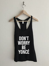 Don't Worry Be Yonce Racerback Tank Top Beyonce flawless woke up like this bey
