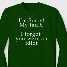 Sorry My Fault I Forgot You Were An Idiot Funny Sarcastic Long Sleeve T-shirt
