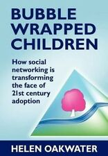 NEW Bubble Wrapped Children: How Social Networking Is Transforming the Face of 2