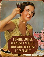 I Drink Coffee Because I Need It And Wine Because I Deserve It Metal Tin Sign