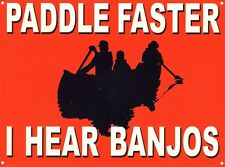 New Paddle Faster I Hear Banjos Metal Tin Sign