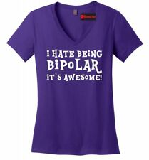 I Hate Being Bipolar It's Awesome Funny Ladies V-Neck T Shirt Cute Party Gift Z5
