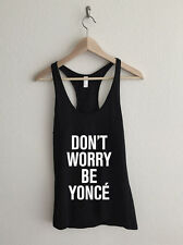 Don't Worry Be Yonce Typography Tank Top Beyonce flawless woke up like this