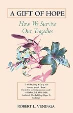 A Gift of Hope: How We Survive Our Tragedies by Veninga, Robert L. -Paperback