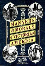 Manners and Morals of Victorian America by Wayne Erbsen Paperback Book (English)