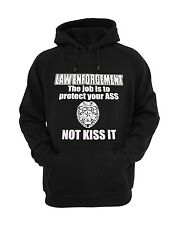 Law Enforcement My Job is Protect your Ass not Kiss it Hooded Sweatshirt Police