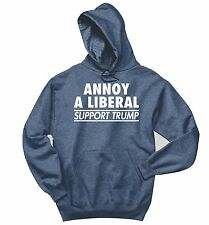 Annoy Liberal Support Trump Sweatshirt Political Protest Republican Hoodie